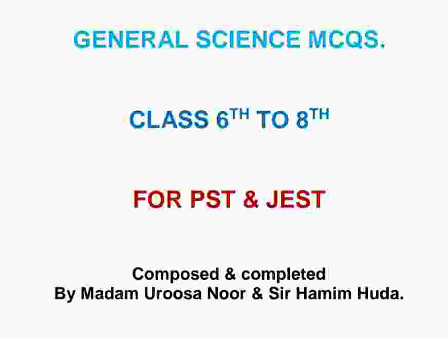 General Science MCQS For Class 6th To 8th For PST & JEST