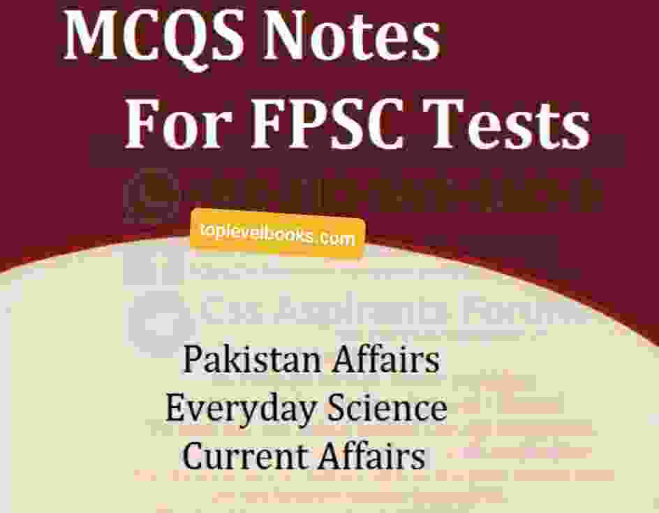 MCQs Notes for FPSC Tests Pakistan Affairs, Every Science&CA